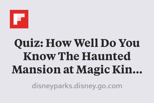 Quiz: How Well Do You Know The Haunted Mansion at Magic Kingdom Park? http://flip.it/dSbkk