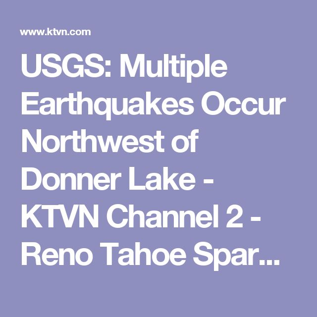 USGS: Multiple Earthquakes Occur Northwest of Donner Lake - KTVN Channel 2 - Reno Tahoe Sparks News, Weather, Video