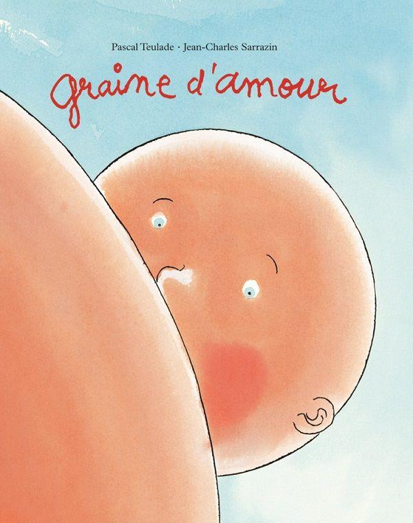 Graine d'amour Texte de Pascal Teulade, illustré par Jean-Charles Sarrazin L'école des loisirs