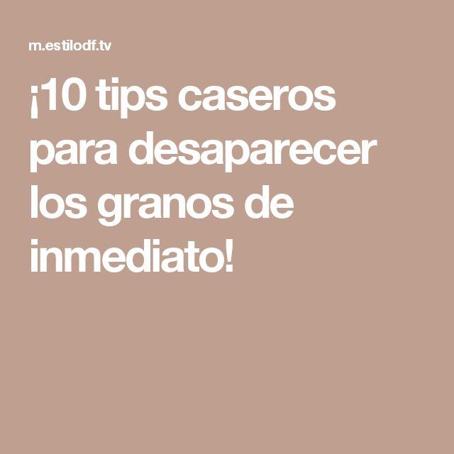 ¡10 tips caseros para desaparecer los granos de inmediato!