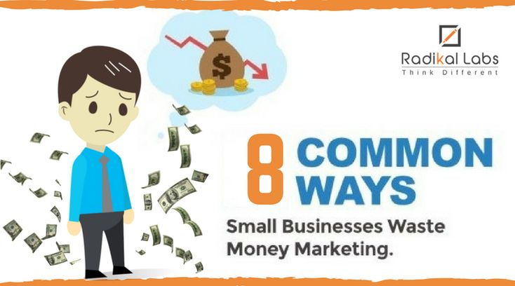 The 8 Most Common Ways That Small Businesses Waste Money on Marketing
