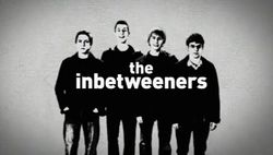 The Inbetweeners...funny