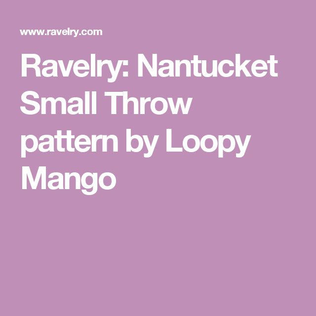 Ravelry: Nantucket Small Throw pattern by Loopy Mango