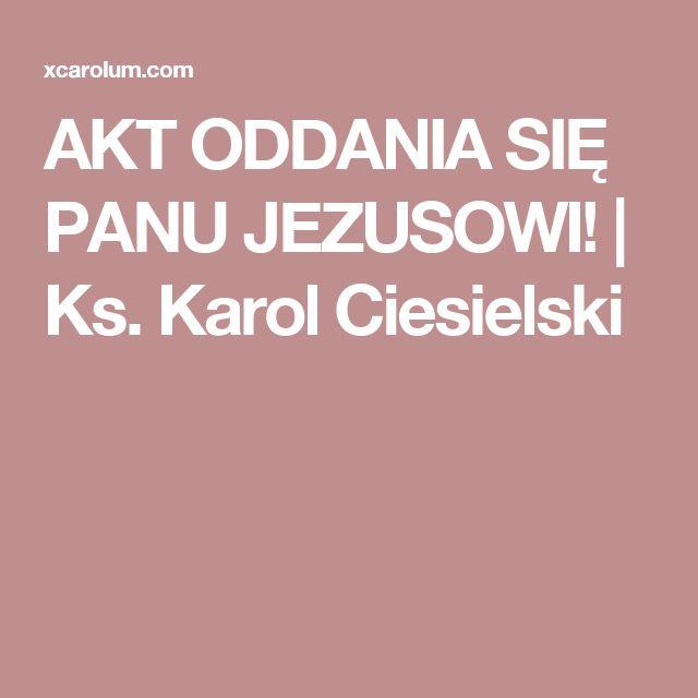 AKT ODDANIA SIĘ PANU JEZUSOWI! | Ks. Karol Ciesielski