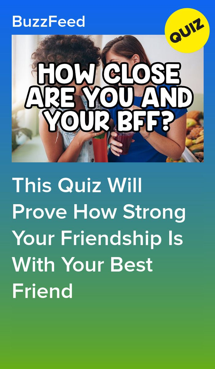 This Quiz Will Prove How Strong Your Friendship Is With Your