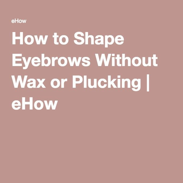 How to Shape Eyebrows Without Wax or Plucking | eHow