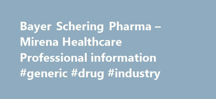 Bayer Schering Pharma – Mirena Healthcare Professional information #generic #drug #industry http://pharma.remmont.com/bayer-schering-pharma-mirena-healthcare-professional-information-generic-drug-industry/  #bayer schering pharma # Bayer HealthCare Pharmaceuticals A History of Innovation in Birth Control Few advances have given women greater power over their lives than the Pill. When many people hear the name Bayer. they think of aspirin. And, in fact, Bayer s introduction of aspirin in 1899…