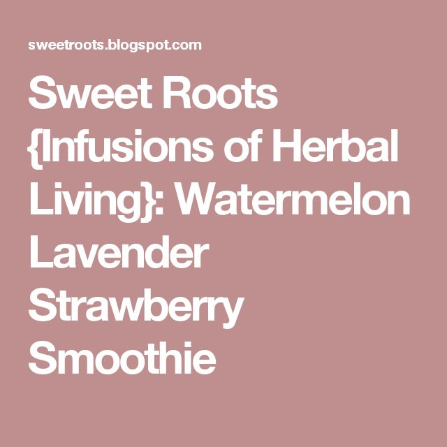 Sweet Roots {Infusions of Herbal Living}: Watermelon Lavender Strawberry Smoothie