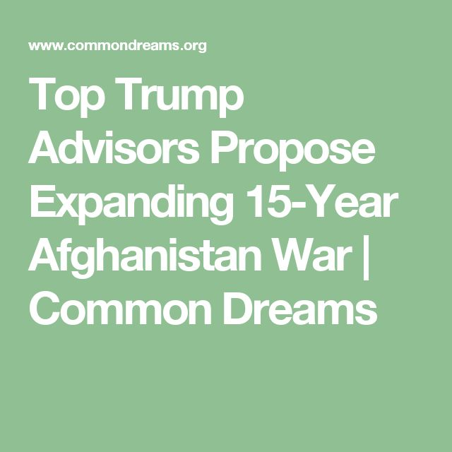 Top Trump Advisors Propose Expanding 15-Year Afghanistan War | Common Dreams