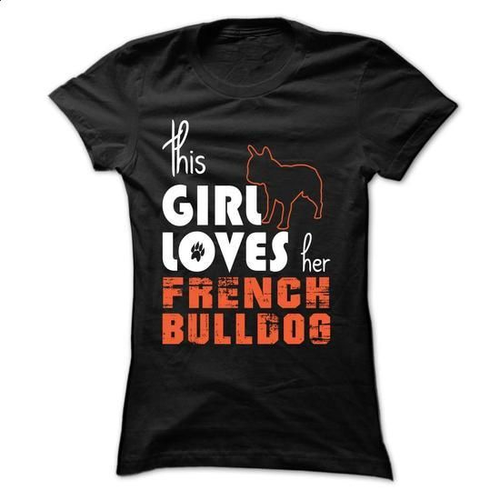 This Girl Loves Her French Bulldog - #pullover #funny tees. SIMILAR ITEMS => https://www.sunfrog.com/Pets/This-Girl-Loves-Her-French-Bulldog--TT3-Black-d6z3-Ladies.html?60505