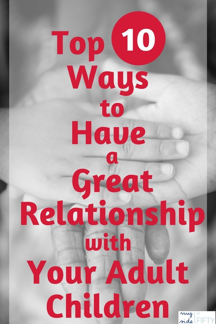 Top 10 Ways to Have a Great Relationship With Your Adult Children #parenting