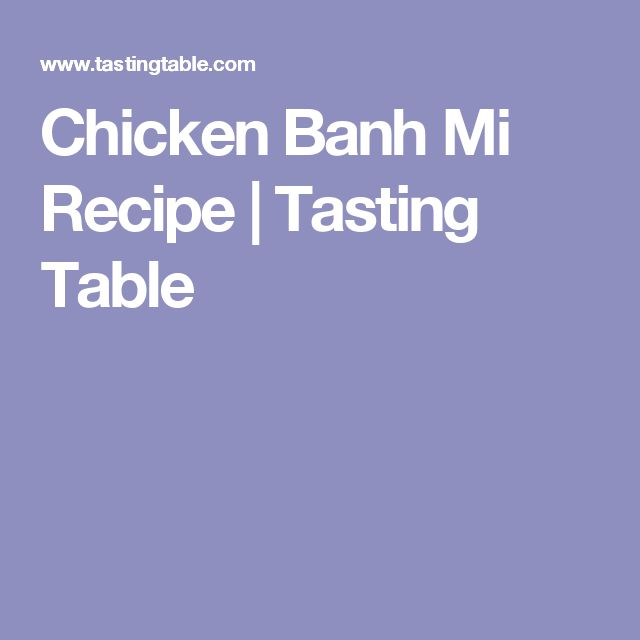 Chicken Banh Mi Recipe | Tasting Table
