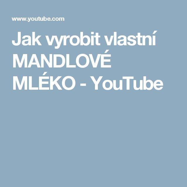 Jak vyrobit vlastní MANDLOVÉ MLÉKO - YouTube