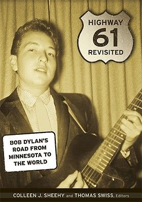 Highway 61 Revisited: Bob Dylan's Road from Minnesota to the World, by Colleen J. Sheehy.