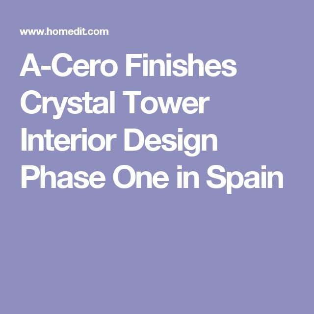 A-Cero Finishes Crystal Tower Interior Design Phase One in Spain