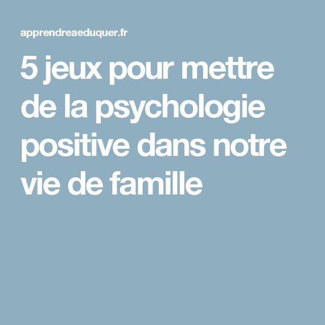 5 jeux pour mettre de la psychologie positive dans notre vie de famille