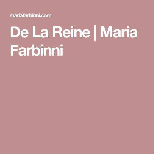De La Reine | Maria Farbinni