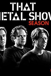 That Metal Show Season 4 Episode 5. This show is about all things hard rock and heavy metal !