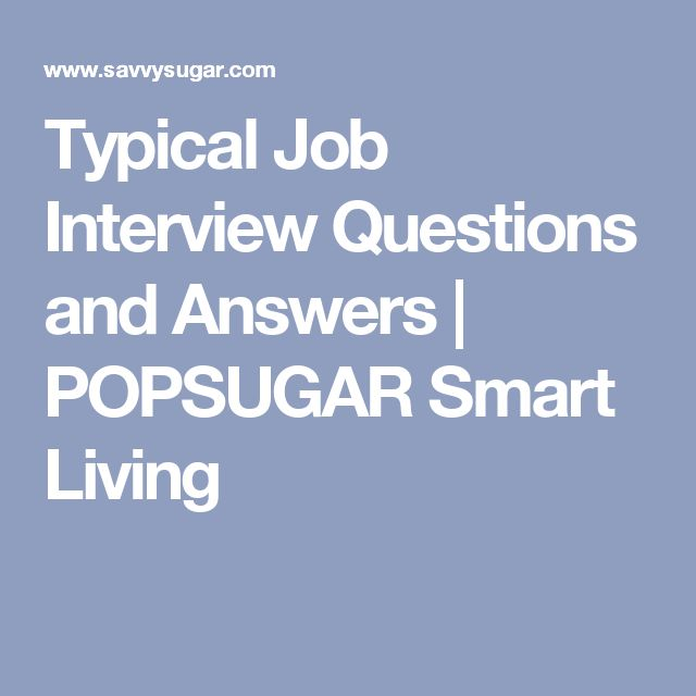 Typical Job Interview Questions and Answers | POPSUGAR Smart Living