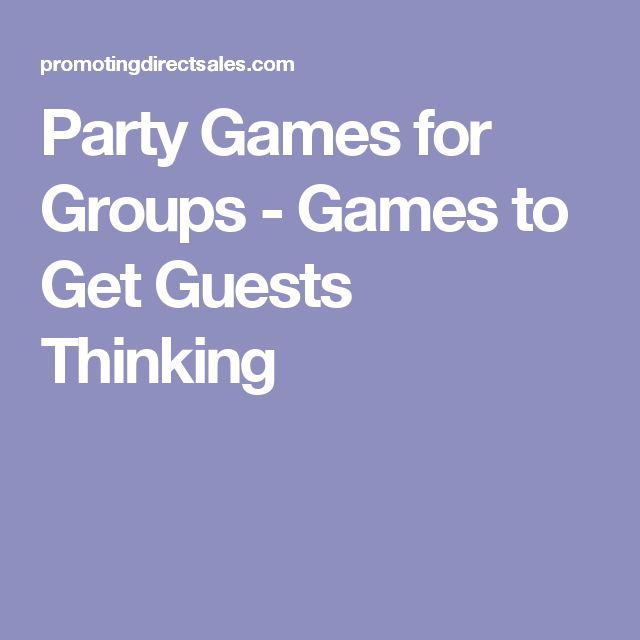 Party Games for Groups - Games to Get Guests Thinking