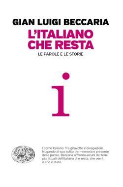 Gian Luigi Beccaria, L'italiano che resta, Passaggi Einaudi - DISPONIBILE ANCHE IN EBOOK