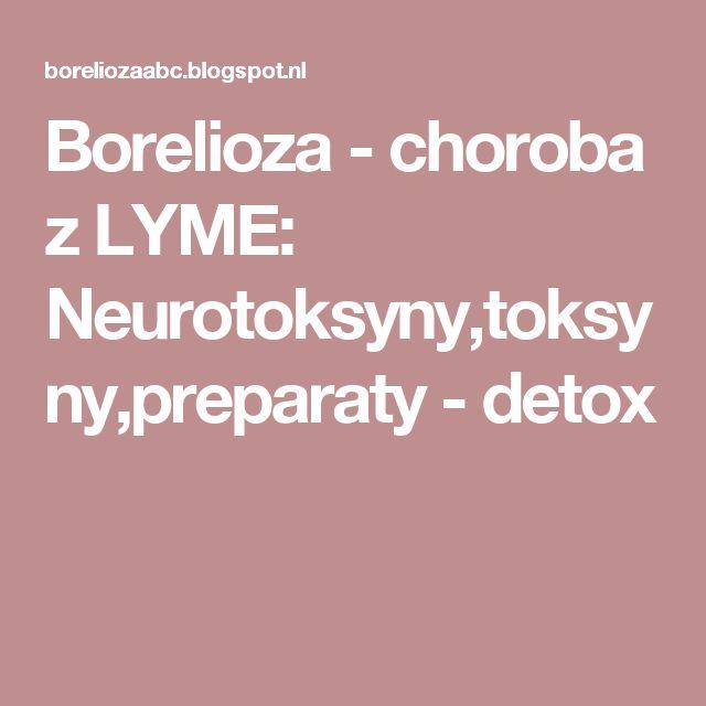Borelioza - choroba z LYME: Neurotoksyny,toksyny,preparaty - detox