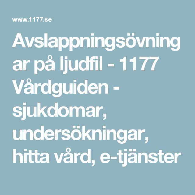 Avslappningsövningar på ljudfil - 1177 Vårdguiden - sjukdomar, undersökningar, hitta vård, e-tjänster