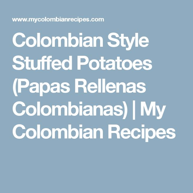 Colombian Style Stuffed Potatoes (Papas Rellenas Colombianas) | My Colombian Recipes