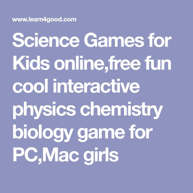 Science Games for Kids online,free fun cool interactive physics chemistry biology game for PC,Mac girls