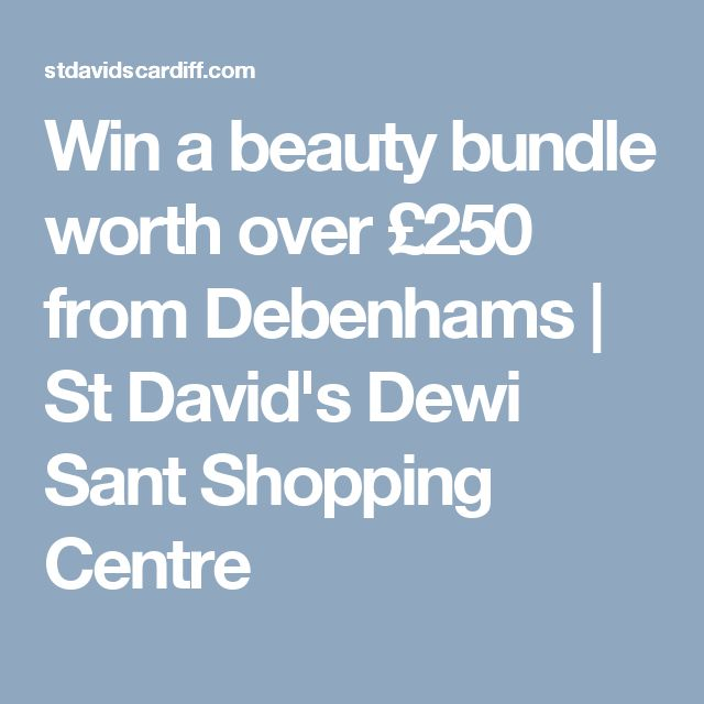 Win a beauty bundle worth over £250 from Debenhams   St David's Dewi Sant Shopping Centre