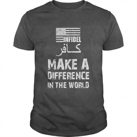 I Love Infidel T Shirt Make A Difference In The World T shirts