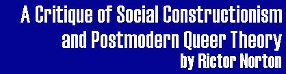 A Critique of Social Constructionism and Postmodern Queer Theory by Rictor Norton