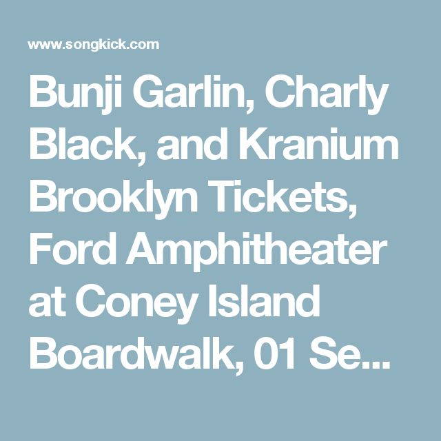 Bunji Garlin, Charly Black, and Kranium Brooklyn Tickets, Ford Amphitheater at Coney Island Boardwalk, 01 Sep 2017 – Songkick