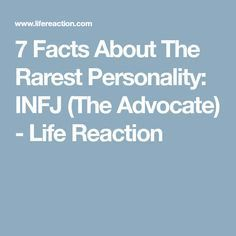 7 Facts About The Rarest Personality: INFJ (The Advocate) - Life Reaction