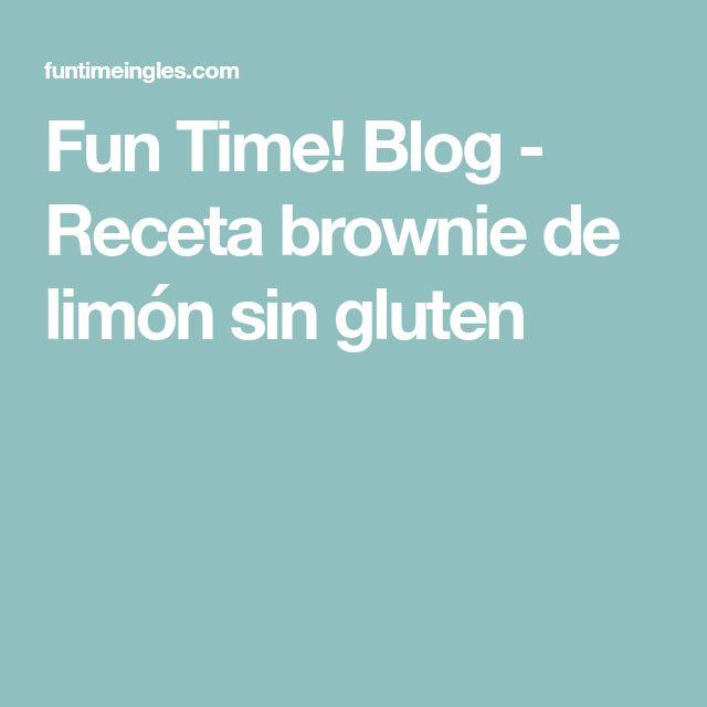 Fun Time! Blog - Receta brownie de limón sin gluten