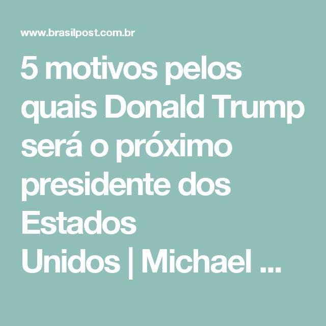 5 motivos pelos quais Donald Trump será o próximo presidente dos Estados Unidos|Michael Moore