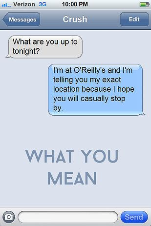 When you hope your crush will show up at the same bar as you: | This Is What Your Drunk Texts Really Mean