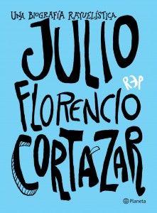 """""""Una biografia rayuelística de Julio Florencio Cortazar"""" de Miguel Rep"""