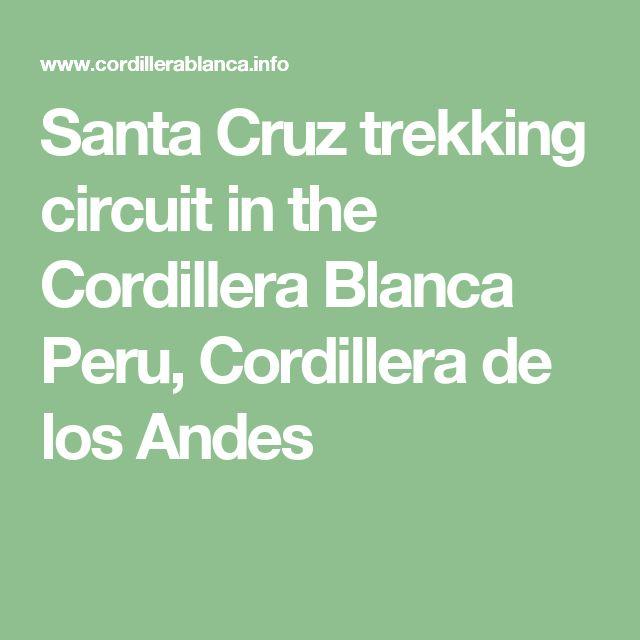 Santa Cruz trekking circuit in the Cordillera Blanca Peru, Cordillera de los Andes