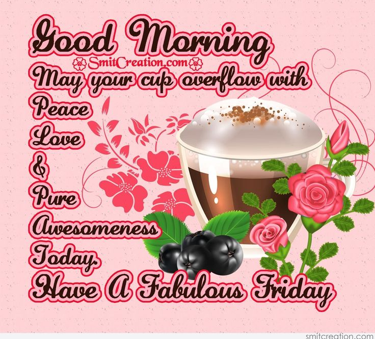 Good Morning have a Fabulous Friday.