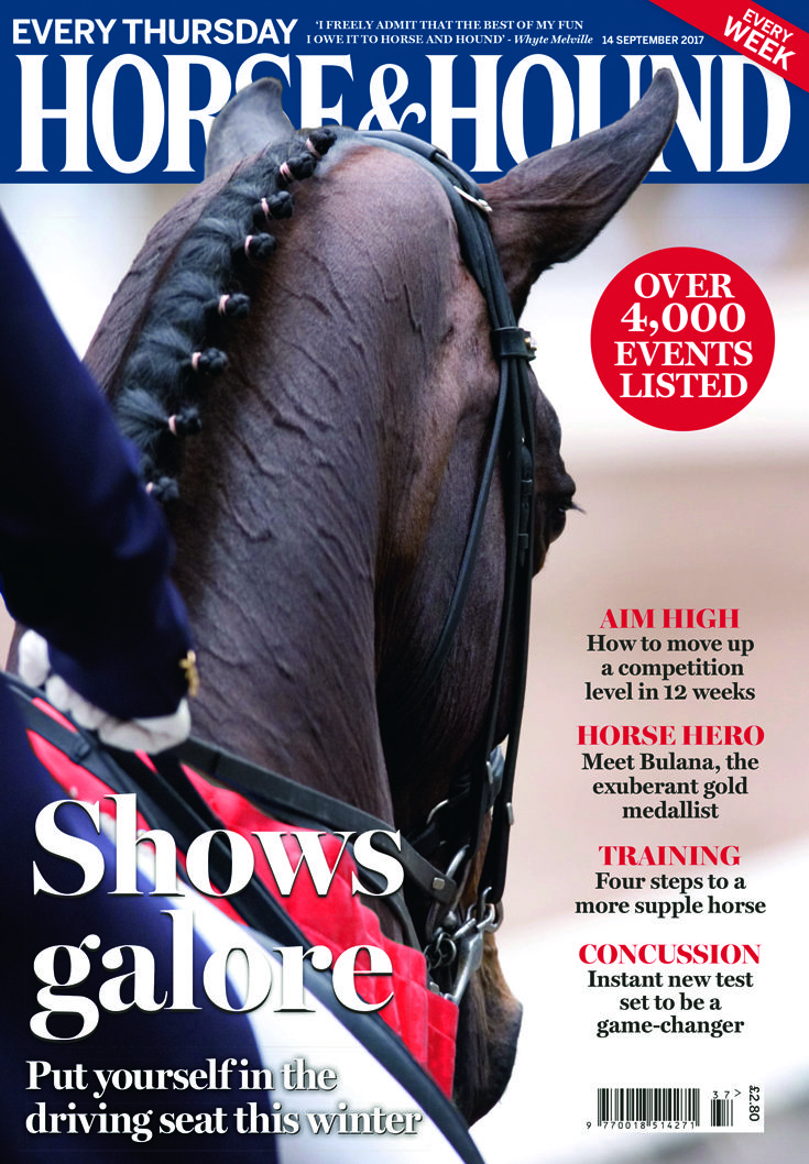 The latest issue of Horse & Hound is out now! Don't miss our bumper autumn/winter show guide in the 14 September issue
