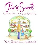 Ooh la la, Dorie Greenspan, author of Around My French Table, celebrates the sweet life with recipes and lore from Paris's finest patisseries.: Desserts, Pastry Shop, Paris Sweets, Doris Greenspan, The Cities, Cookbooks, Pastries Shops, City'S, The City