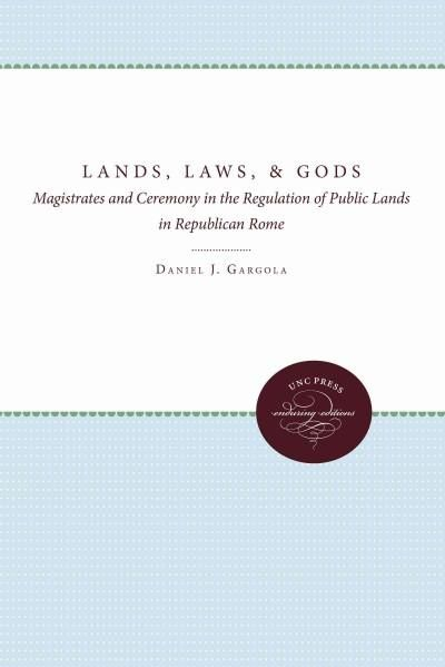 Lands, Laws, and Gods: Magistrates and Ceremony in the Regulation of Public Lands in Republican Rome