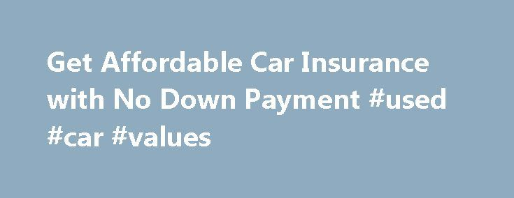 Get Affordable Car Insurance with No Down Payment #used #car #values http://auto.remmont.com/get-affordable-car-insurance-with-no-down-payment-used-car-values/  #low auto insurance # Get Affordable Car Insurance with No Down Payment Having car insurance is as important as having a driver's license, and essential to being able to drive on America's roads. Not only does it protect you, it also protects your passengers and people in the other cars. Without car insurance, you cannot [...]Read…