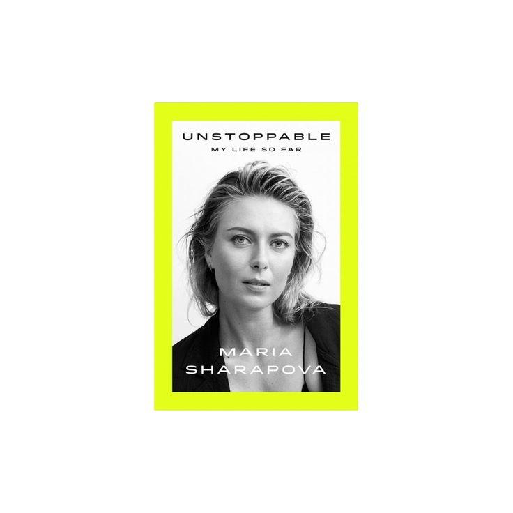 Unstoppable : My Life So Far (Hardcover) (Maria Sharapova & Rich Cohen)