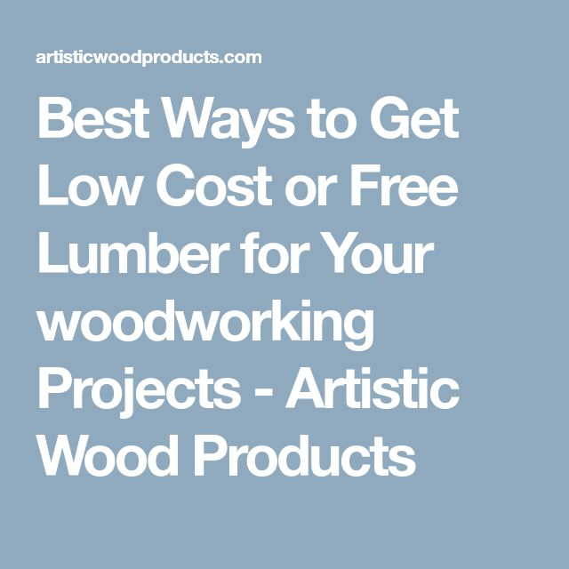 Best Ways to Get Low Cost or Free Lumber for Your woodworking Projects - Artistic Wood Products