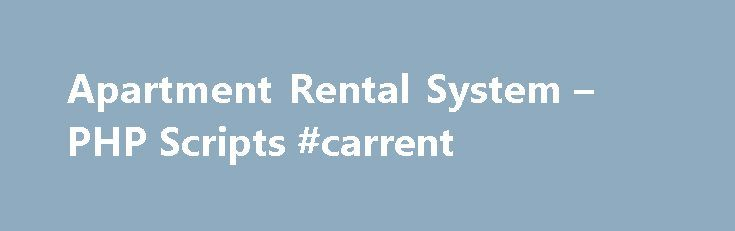 Apartment Rental System – PHP Scripts #carrent http://rentals.remmont.com/apartment-rental-system-php-scripts-carrent/  #rent flat # Apartment Rental System Apartment Rental System v1.2 Please do not ask free support for customization and changes. We offer an excellent solution for those who want to improve their rental and real estate business and manage it in order to obtain better results. Due to its flexible and modular architecture, the scriptContinue readingTitled as follows…