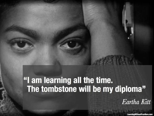 Learning #quotes: Diploma, Words Of Wisdom, Inspiration, Learning Quotes, Catwoman Eartha Kitt, Google Search, Eartha Kitt Quotes, Living, Celebs Quotes