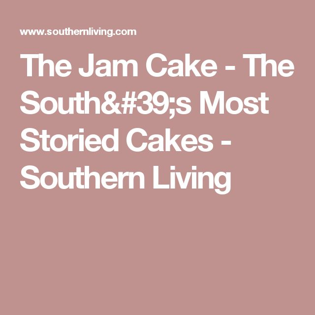 The Jam Cake - The South's Most Storied Cakes - Southern Living