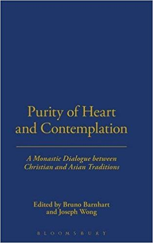 Purity of Heart and Contemplation: A Monastic Dialogue between Christian and Asian Traditions: Bruno Barnhart, Joseph Wong: 9780826413482: Amazon.com: Books